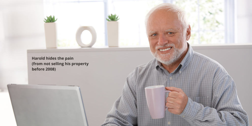 Harold hides the pain (from not selling his property before 2008)